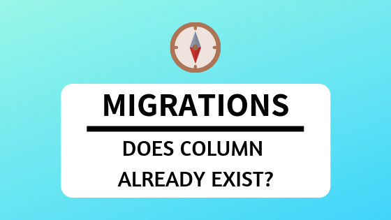 Quick Tip for Migrations: Check if Table/Column Already