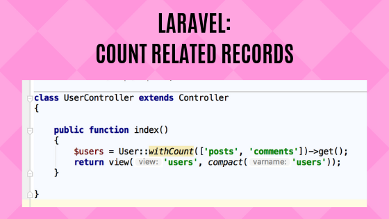 Eloquent withCount(): Get Related Records Amount - Laravel Daily