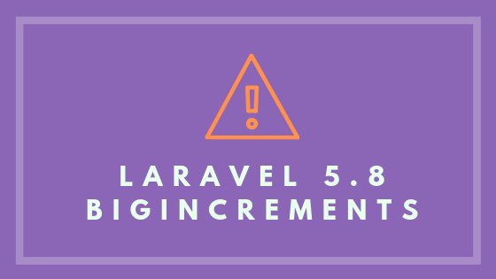 Be Careful: Laravel 5 8 Added bigIncrements As Defaults