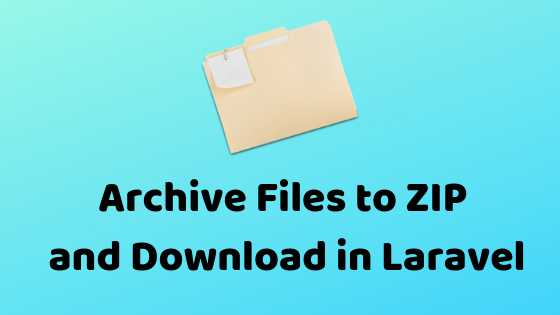 How to Create ZIP Archive with Files And Download it in Laravel