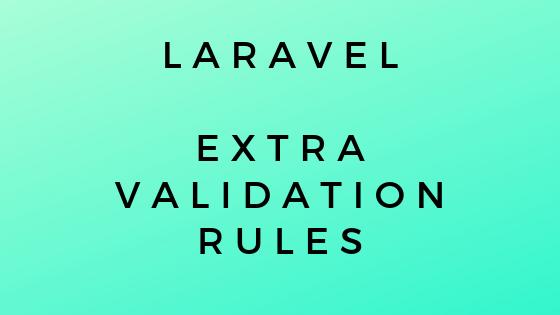 40 Additional Laravel Validation Rules - Laravel Daily