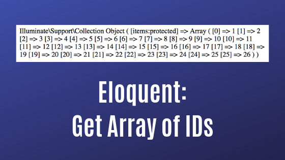 Get Array of IDs from Eloquent Collection: pluck() or